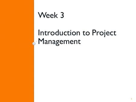 "Week 3 Introduction to Project Management 1. Planning Projects ""Planning is laying out the project groundwork to ensure your goals are met"" 2."