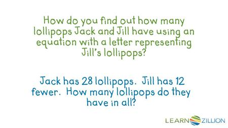 How do you find out how many lollipops Jack and Jill have using an equation with a letter representing Jill's lollipops? Jack has 28 lollipops. Jill has.