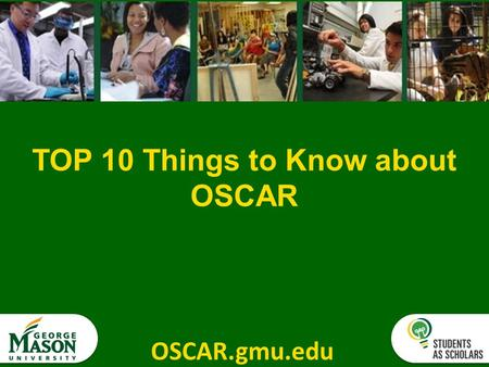 OSCAR.gmu.edu TOP 10 Things to Know about OSCAR. OSCAR.gmu.edu.