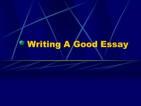 Writing A Good Essay. A Good Essay... Has a Beginning, Middle and End. Uses Paragraphs Can be Clearly Understood.