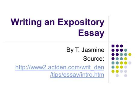 Writing an Expository Essay By T. Jasmine Source:  /tips/essay/intro.htm.