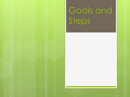 Goals and Steps.