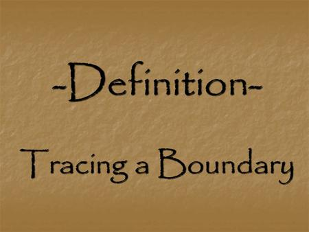 -Definition- Tracing a Boundary. Our Purpose- Reading We will read various non-fiction essays that examine definition themes such as fatherhood, compassion,