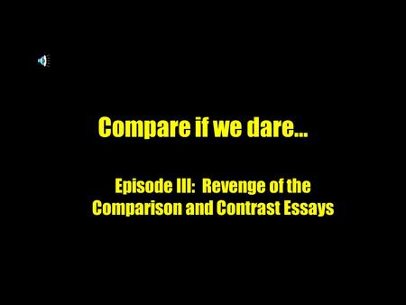 julius caesar project is due comparison contrast essay a pre  episode iii revenge of the comparison and contrast essays