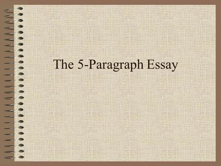 The 5-Paragraph Essay.