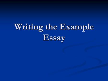 Writing the Example Essay. Choose one of the following essay topics: Unusual places to go on dates Inventions that will probably shape the 21st century.