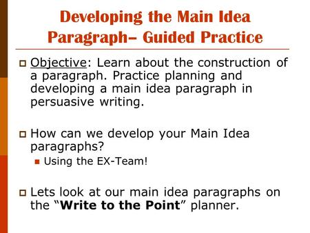 Developing the Main Idea Paragraph– Guided Practice  Objective: Learn about the construction of a paragraph. Practice planning and developing a main idea.