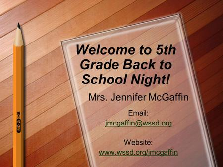 Welcome to 5th Grade Back to School Night! Mrs. Jennifer McGaffin   Website: