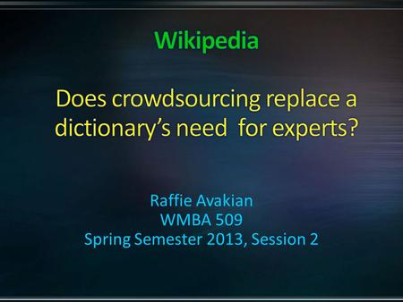 Raffie Avakian WMBA 509 Spring Semester 2013, Session 2.