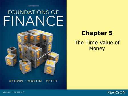 Chapter 5 The Time Value of Money. Copyright ©2014 Pearson Education, Inc. All rights reserved.5-1 Learning Objectives 1.Explain the mechanics of compounding,
