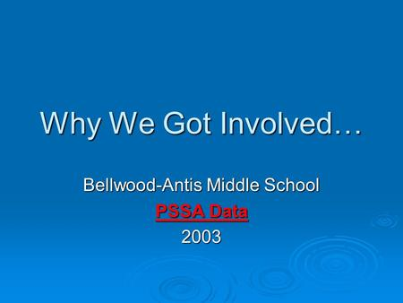 Why We Got Involved… Bellwood-Antis Middle School PSSA Data 2003.