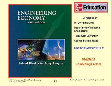 Slide Sets to accompany Blank & Tarquin, Engineering Economy, 6 th Edition, 2005 © 2005 by McGraw-Hill, New York, N.Y All Rights Reserved 3-1 Developed.