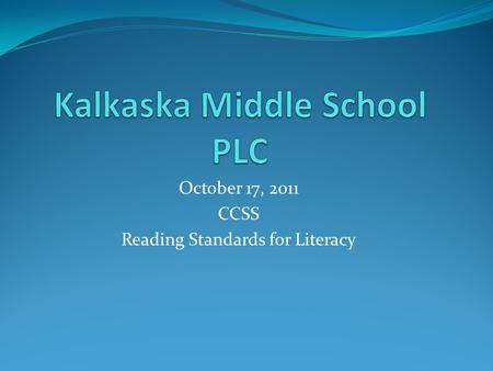October 17, 2011 CCSS Reading Standards for Literacy.