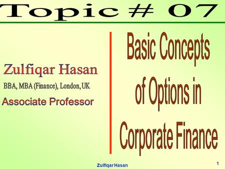 Zulfiqar Hasan 1. 2 Lecture Contents Options; Call Options; Put Options; Selling Options; Combinations of Options; Valuing Options; An Option ‑ Pricing.