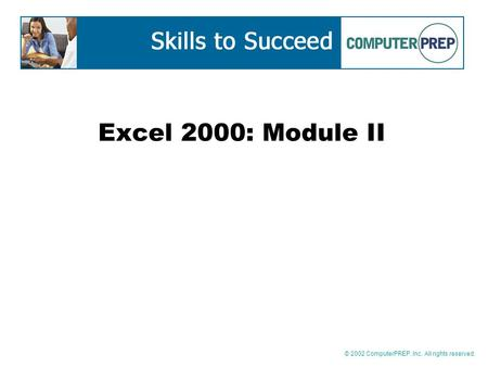 © 2002 ComputerPREP, Inc. All rights reserved. Excel 2000: Module II.