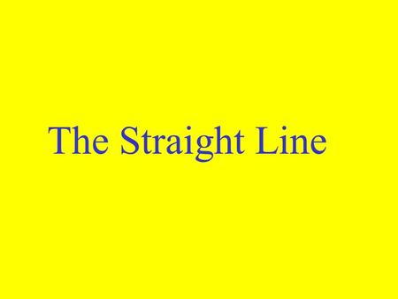 The Straight Line.