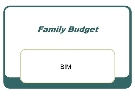 Family Budget BIM. Married or Single Occupations of both spouses Children Salary