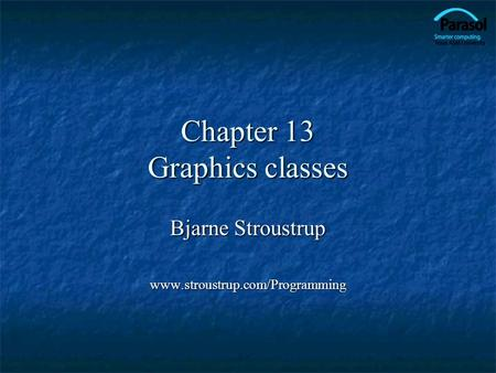Chapter 13 Graphics classes Bjarne Stroustrup www.stroustrup.com/Programming.