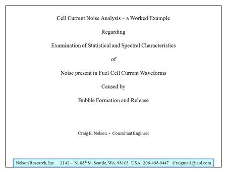 Nelson Research, Inc. 2142 – N. 88 th St. Seattle, WA. 98103 USA 206-498-9447 aol.com Cell Current Noise Analysis – a Worked Example Regarding.