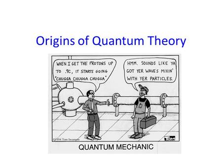 Origins of Quantum Theory. Planck's Quantum Hypothesis In the early 1900's scientists were trying to explain the intensity of the colours emitted when.