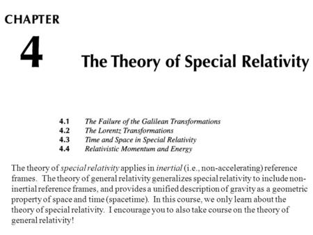 The theory of special relativity applies in inertial (i.e., non-accelerating) reference frames. The theory of general relativity generalizes special relativity.