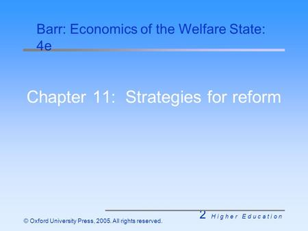 2 H i g h e r E d u c a t i o n © Oxford University Press, 2005. All rights reserved. Chapter 11: Strategies for reform Barr: Economics of the Welfare.