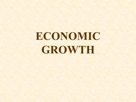 ECONOMIC GROWTH. I. MEASURING ECONOMIC GROWTH Economic Growth Two concepts are used to measure economic growth: A.REAL GDP B.PER CAPITA REAL GDP.