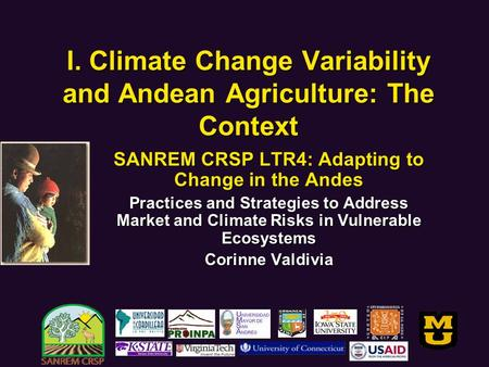 I. Climate Change Variability and Andean Agriculture: The Context SANREM CRSP LTR4: Adapting to Change in the Andes Practices and Strategies to Address.