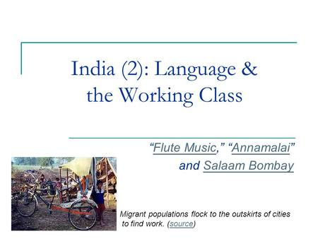 "India (2): Language & the Working Class ""Flute Music,"" ""Annamalai""Flute MusicAnnamalai and Salaam BombaySalaam Bombay Migrant populations flock to the."