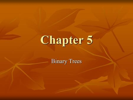 Chapter 5 Binary Trees. Definitions and Properties A binary tree is made up of a finite set of elements called nodes A binary tree is made up of a finite.