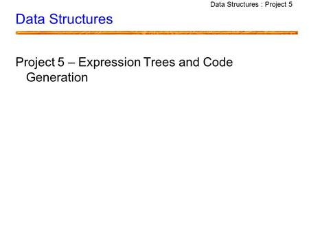 Data Structures : Project 5 Data Structures Project 5 – Expression Trees and Code Generation.