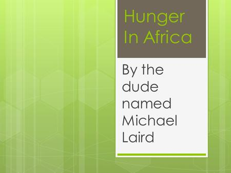 Hunger In Africa By the dude named Michael Laird.