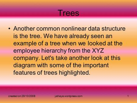 Created on 29/10/2008yahaya.wordpress.com1 Trees Another common nonlinear data structure is the tree. We have already seen an example of a tree when we.