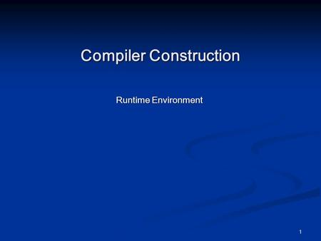 1 Compiler Construction Runtime Environment. 2 Run-Time Environments (Chapter 7)