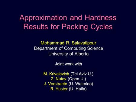 Approximation and Hardness Results for Packing Cycles Mohammad R. Salavatipour Department of Computing Science University of Alberta Joint work with M.