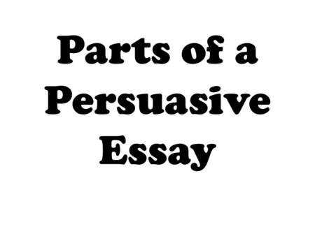 parts of a persuasive essay ppt This is an outline of the presentation given to students regarding persuasive  on  the persuasive strategy powerpoint presentation from readwritethinkorg.