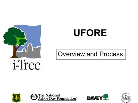 UFORE Overview and Process. What is UFORE? = Urban Forest Effects Science-based computer model that quantifies urban forest structure, functions, and.