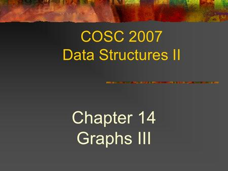 COSC 2007 Data Structures II Chapter 14 Graphs III.