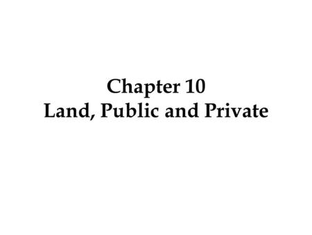 Chapter 10 Land, Public and Private. Who Owns a Tree? Julia Butterfly Hill vs. Maxxam  Pacific Lumber Company – leader in environmental stewardship 