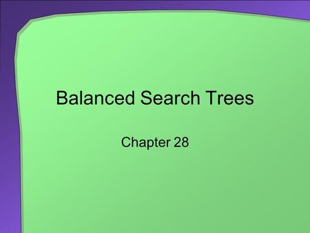 Balanced Search Trees Chapter 28. 2 Chapter Contents AVL Trees Single Rotations Double Rotations Implementation Details 2-3 Trees Searching Adding Entries.