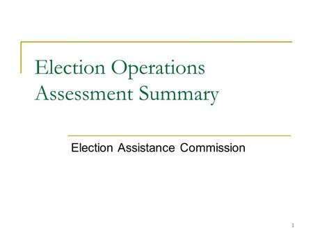 1 Election Operations Assessment Summary Election Assistance Commission.