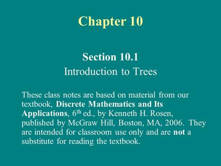 Section 10.1 Introduction to Trees These class notes are based on material from our textbook, Discrete Mathematics and Its Applications, 6 th ed., by Kenneth.