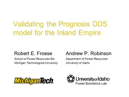 Validating the Prognosis DDS model for the Inland Empire Robert E. FroeseAndrew P. Robinson School of Forest Resources Etc.Department of Forest Resources.