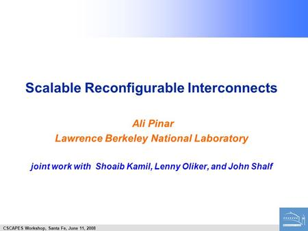 Scalable Reconfigurable Interconnects Ali Pinar Lawrence Berkeley National Laboratory joint work with Shoaib Kamil, Lenny Oliker, and John Shalf CSCAPES.