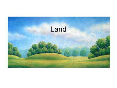 Land. How We Use Land Land use and cover –What you find on a patch of land Farm, forest, city, wetlands, homes, etc… –Urban Buildings and roads > 2,500.