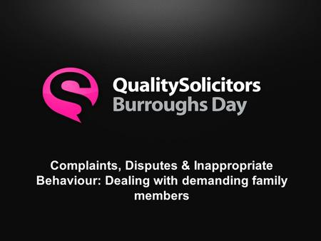 Complaints, Disputes & Inappropriate Behaviour: Dealing with demanding family members.