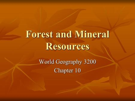 Forest and Mineral Resources World Geography 3200 Chapter 10.