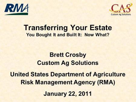 Transferring Your Estate You Bought It and Built It: Now What? Brett Crosby Custom Ag Solutions United States Department of Agriculture Risk Management.