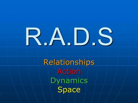 R.A.D.S RelationshipsActionDynamicsSpace. Features of DANCE There are 4 basic components of dance: There are 4 basic components of dance: Action – What.