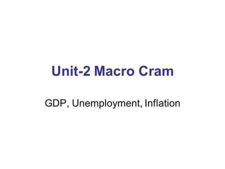 Unit-2 Macro Cram GDP, Unemployment, Inflation. Circular Flow of a closed Economy Spending Goods and services bought Goods and services bought Revenue.